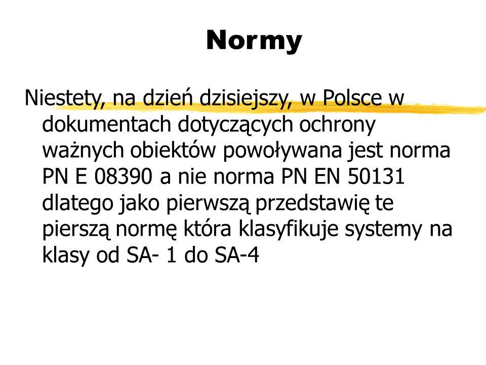 Normy Niestety, na dzień dzisiejszy, w Polsce w dokumentach dotyczących ochrony ważnych obiektów powoływana jest norma PN E 08390 a nie norma PN EN 50131 dlatego jako pierwszą przedstawię te pierszą normę która klasyfikuje systemy na klasy od SA- 1 do SA-4