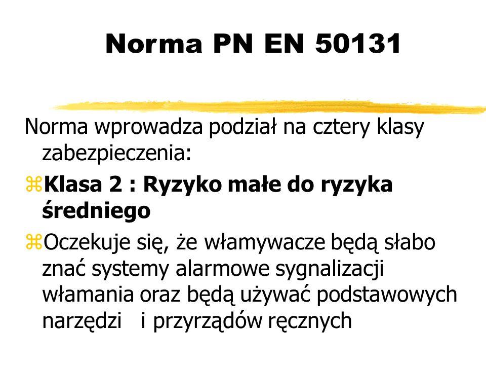 Norma PN EN 50131 Norma wprowadza podział na cztery klasy zabezpieczenia: Klasa 2 : Ryzyko małe do ryzyka średniego Oczekuje się, że włamywacze będą słabo znać systemy alarmowe sygnalizacji włamania oraz będą używać podstawowych narzędzi i przyrządów ręcznych
