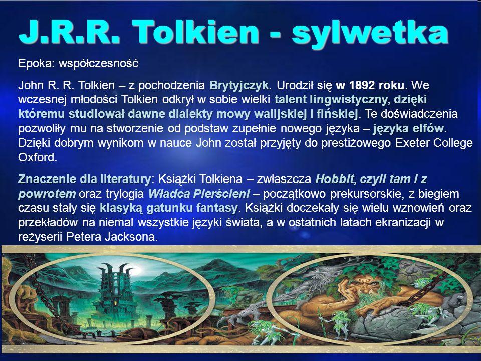 J.R.R Tolkien - sylwetka J.R.R. Tolkien - sylwetka Epoka: współczesność Brytyjczyk talent lingwistyczny, dzięki któremu studiował dawne dialekty mowy