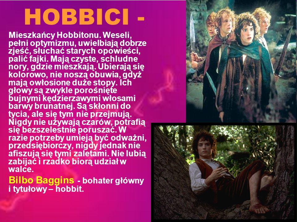 HOBBICI - Mieszkańcy Hobbitonu. Weseli, pełni optymizmu, uwielbiają dobrze zjeść, słuchać starych opowieści, palić fajki. Mają czyste, schludne nory,