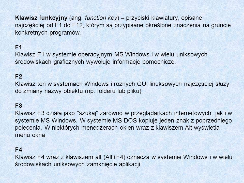 Klawisz funkcyjny (ang. function key) – przyciski klawiatury, opisane najczęściej od F1 do F12, którym są przypisane określone znaczenia na gruncie ko