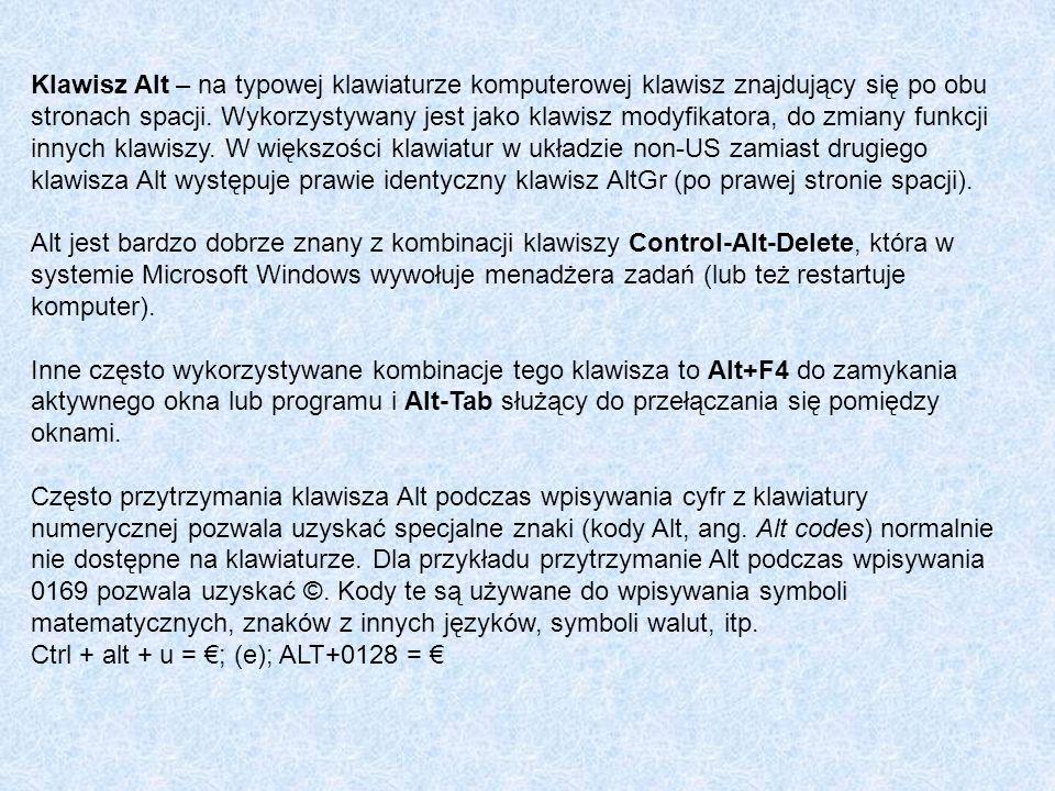 Klawisz Alt – na typowej klawiaturze komputerowej klawisz znajdujący się po obu stronach spacji. Wykorzystywany jest jako klawisz modyfikatora, do zmi