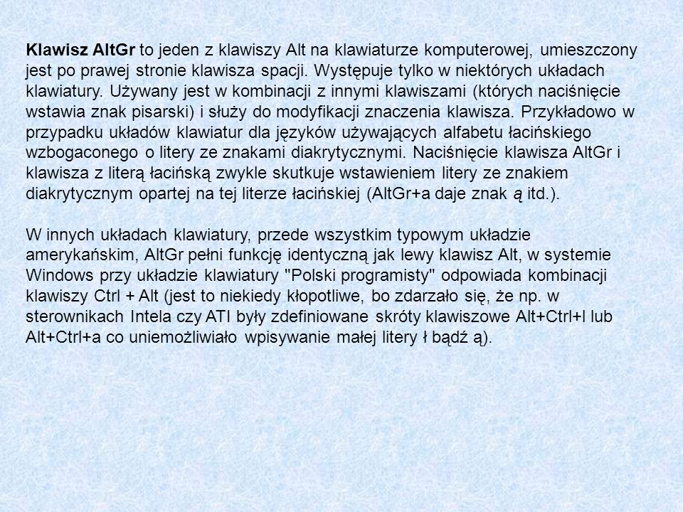 Klawisz AltGr to jeden z klawiszy Alt na klawiaturze komputerowej, umieszczony jest po prawej stronie klawisza spacji. Występuje tylko w niektórych uk