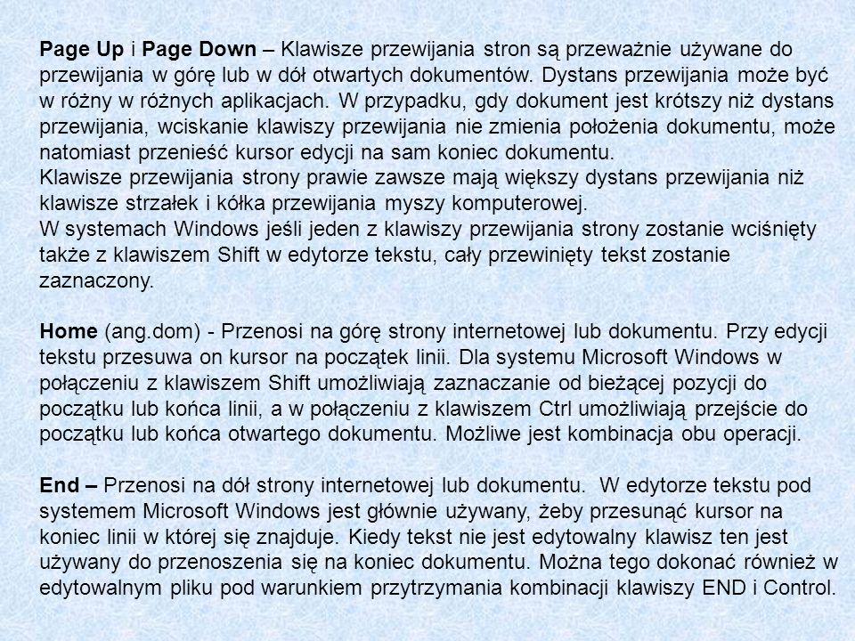 Page Up i Page Down – Klawisze przewijania stron są przeważnie używane do przewijania w górę lub w dół otwartych dokumentów. Dystans przewijania może