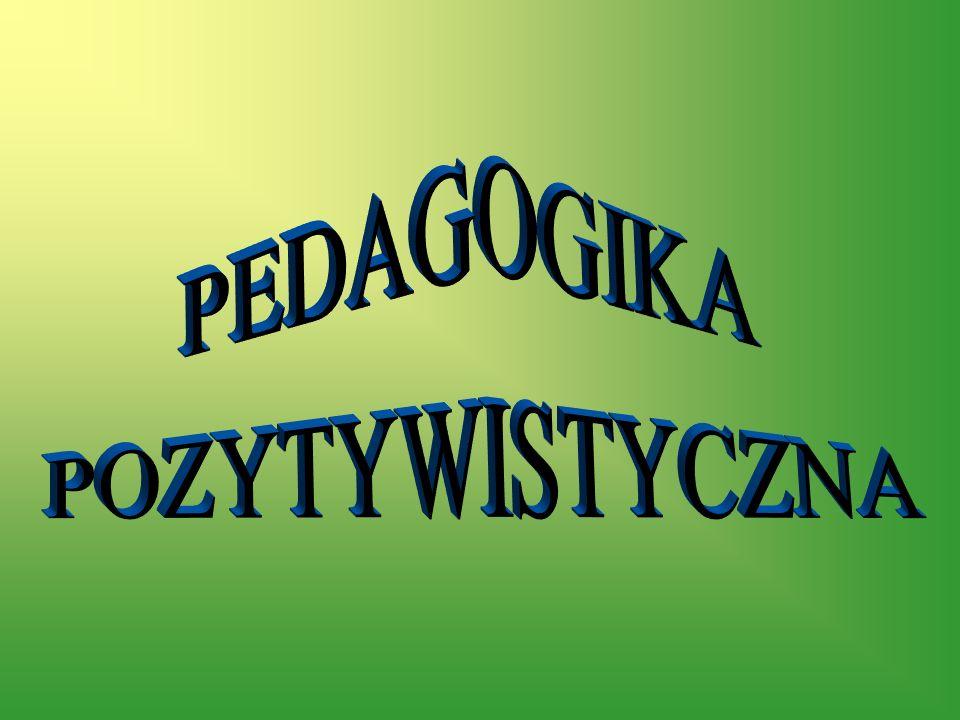 POZYTYWIZM Pojęcie wieloznaczne Filozofia: dążenie do stworzenia programu naukowej filozofii i naukowego światopoglądu Koncepcja pedagogiki jako dyscypliny naukowej Służy do opisania stylu myślenia o edukacji i oświacie w ramach filozofii pozytywnej Nowa forma myślenia o edukacji- NAUKOWE obok potocznego i filozoficznego