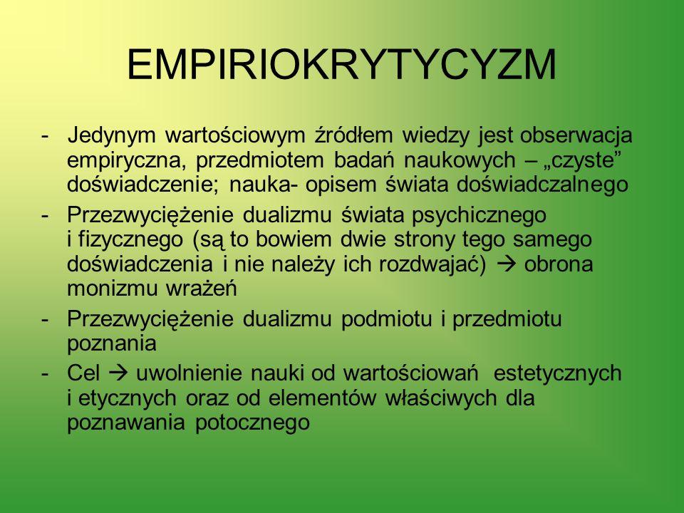 EMPIRIOKRYTYCYZM - Jedynym wartościowym źródłem wiedzy jest obserwacja empiryczna, przedmiotem badań naukowych – czyste doświadczenie; nauka- opisem ś