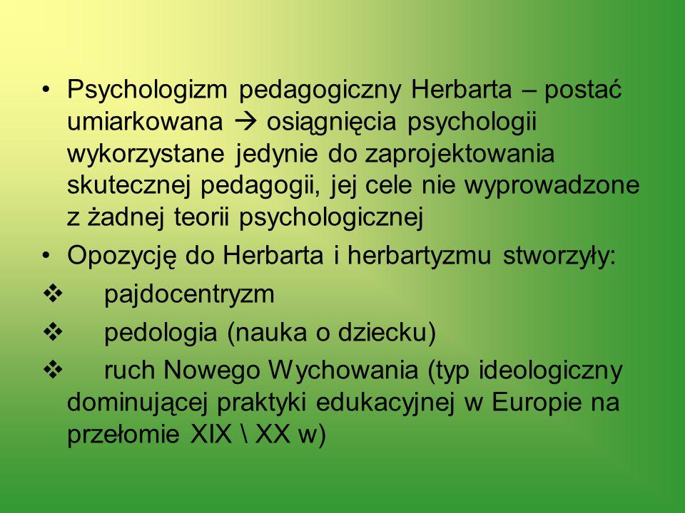 Psychologizm pedagogiczny Herbarta – postać umiarkowana osiągnięcia psychologii wykorzystane jedynie do zaprojektowania skutecznej pedagogii, jej cele