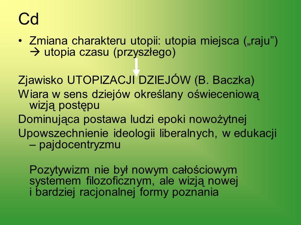 Cd Zmiana charakteru utopii: utopia miejsca (raju) utopia czasu (przyszłego) Zjawisko UTOPIZACJI DZIEJÓW (B. Baczka) Wiara w sens dziejów określany oś