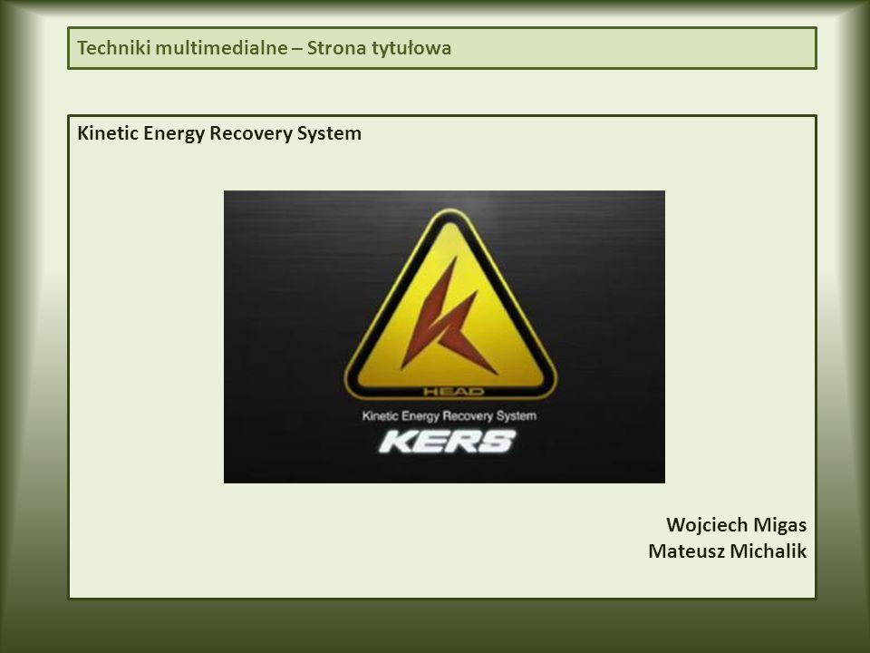 Kinetic Energy Recovery System Wojciech Migas Mateusz Michalik Techniki multimedialne – Strona tytułowa