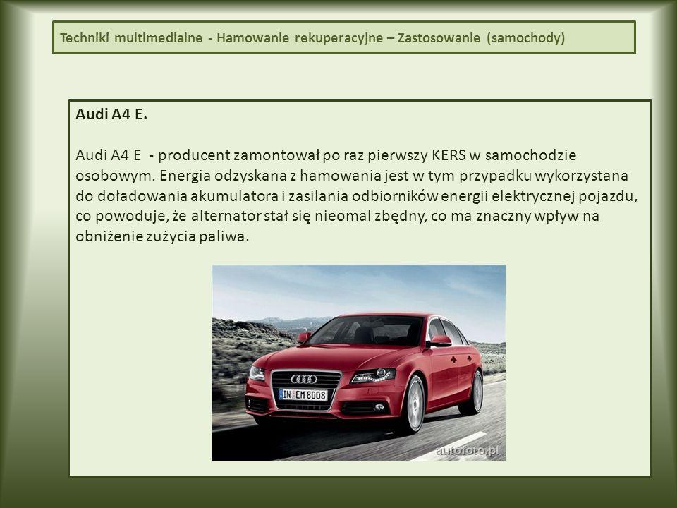 Audi A4 E.Audi A4 E - producent zamontował po raz pierwszy KERS w samochodzie osobowym.