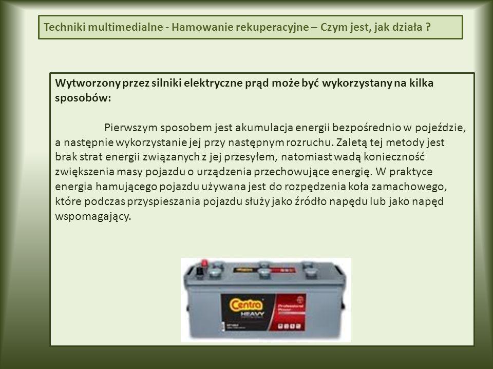 Wytworzony przez silniki elektryczne prąd może być wykorzystany na kilka sposobów: Pierwszym sposobem jest akumulacja energii bezpośrednio w pojeździe, a następnie wykorzystanie jej przy następnym rozruchu.