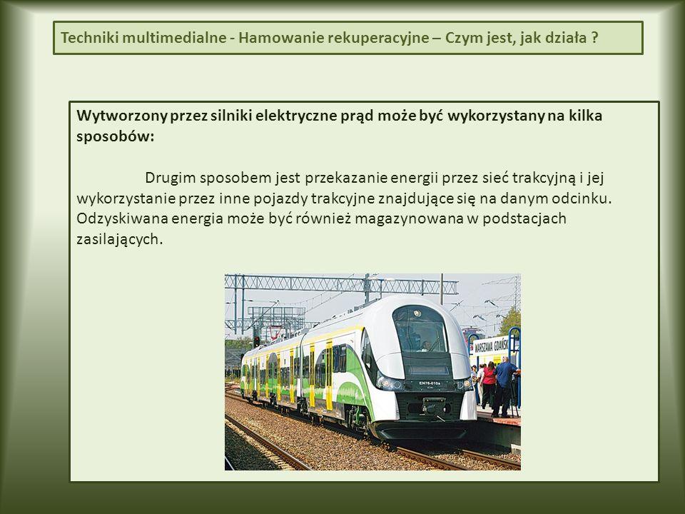 Wytworzony przez silniki elektryczne prąd może być wykorzystany na kilka sposobów: Drugim sposobem jest przekazanie energii przez sieć trakcyjną i jej wykorzystanie przez inne pojazdy trakcyjne znajdujące się na danym odcinku.