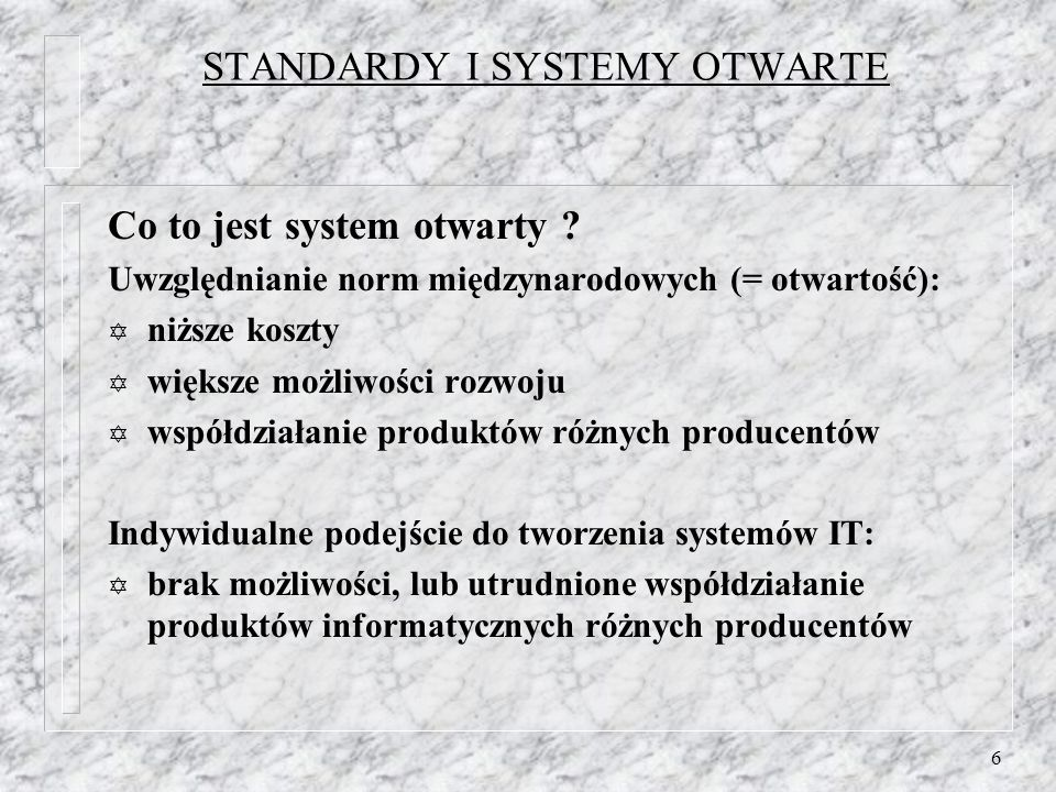7 STANDARDY I SYSTEMY OTWARTE Co zachodzi w systemach IT .