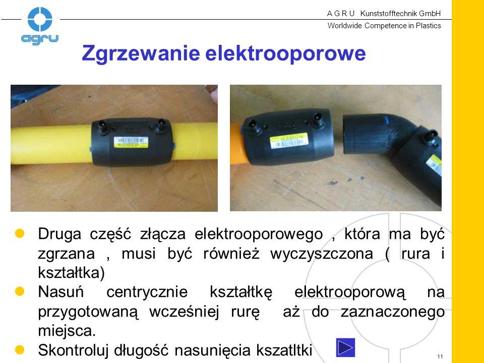 A G R U Kunststofftechnik GmbH Worldwide Competence in Plastics 11 Druga część złącza elektrooporowego, która ma być zgrzana, musi być również wyczyszczona ( rura i kształtka) Nasuń centrycznie kształtkę elektrooporową na przygotowaną wcześniej rurę aż do zaznaczonego miejsca.