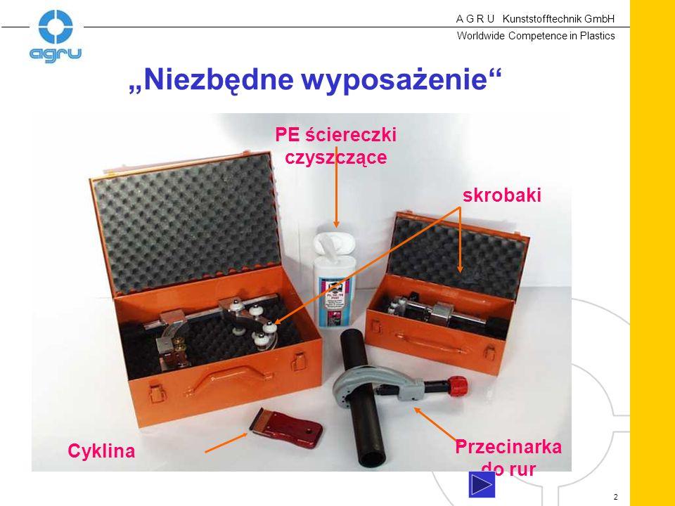 A G R U Kunststofftechnik GmbH Worldwide Competence in Plastics 2 Przecinarka do rur PE ściereczki czyszczące skrobaki Niezbędne wyposażenie Cyklina