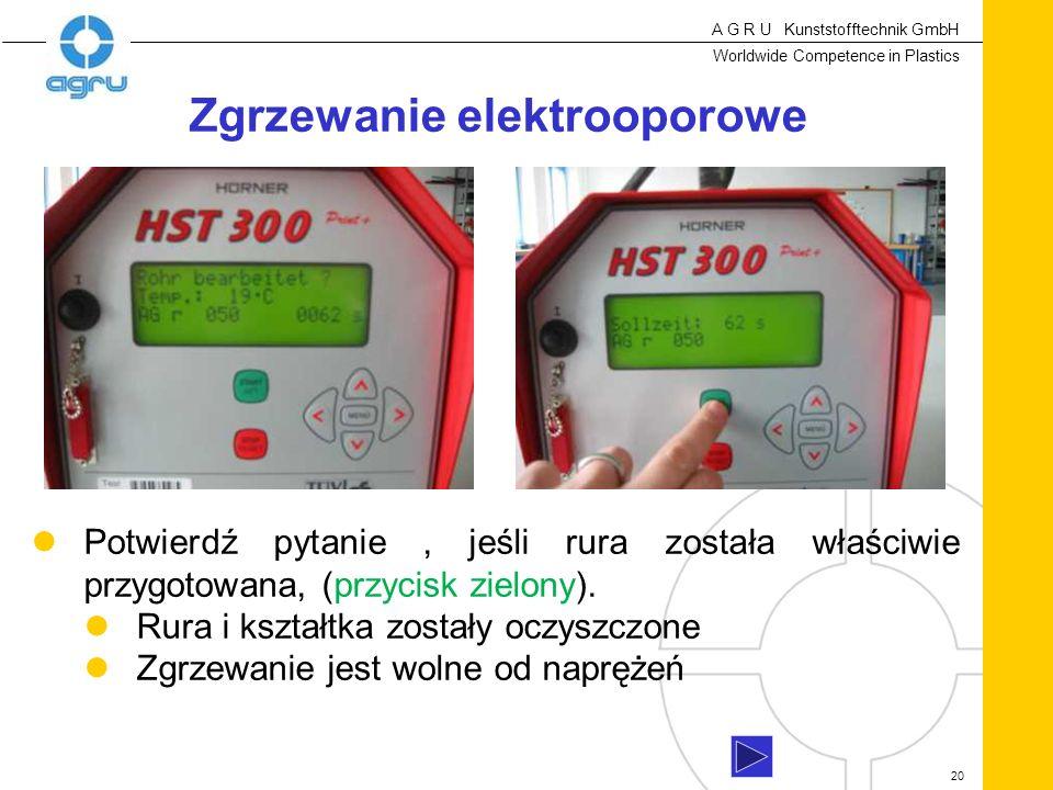 A G R U Kunststofftechnik GmbH Worldwide Competence in Plastics 20 Potwierdź pytanie, jeśli rura została właściwie przygotowana, (przycisk zielony).