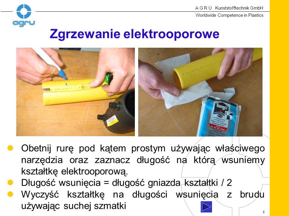 A G R U Kunststofftechnik GmbH Worldwide Competence in Plastics 5 Obetnij rurę pod kątem prostym używając właściwego narzędzia oraz zaznacz długość na którą wsuniemy kształtkę elektrooporową.