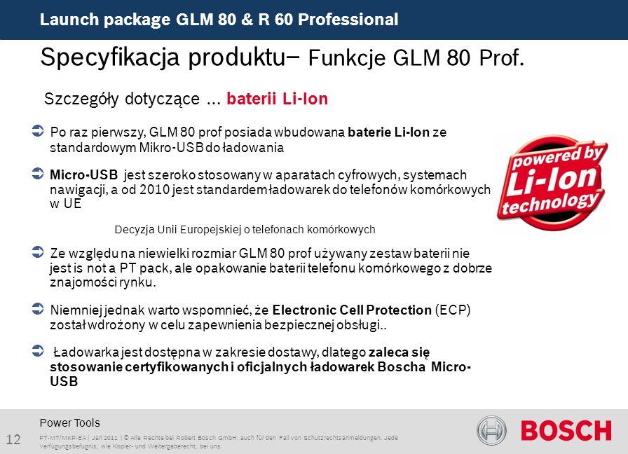 Launch package GLM 80 & R 60 Professional 12 PT-MT/MKP-EA | Jan 2011 | © Alle Rechte bei Robert Bosch GmbH, auch für den Fall von Schutzrechtsanmeldungen.