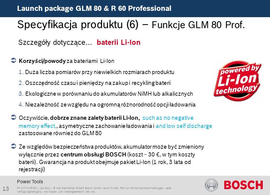 Launch package GLM 80 & R 60 Professional 13 PT-MT/MKP-EA | Jan 2011 | © Alle Rechte bei Robert Bosch GmbH, auch für den Fall von Schutzrechtsanmeldungen.