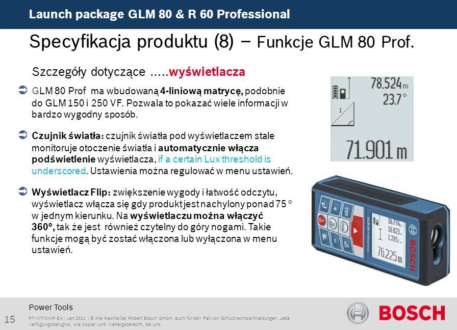 Launch package GLM 80 & R 60 Professional 15 PT-MT/MKP-EA | Jan 2011 | © Alle Rechte bei Robert Bosch GmbH, auch für den Fall von Schutzrechtsanmeldungen.