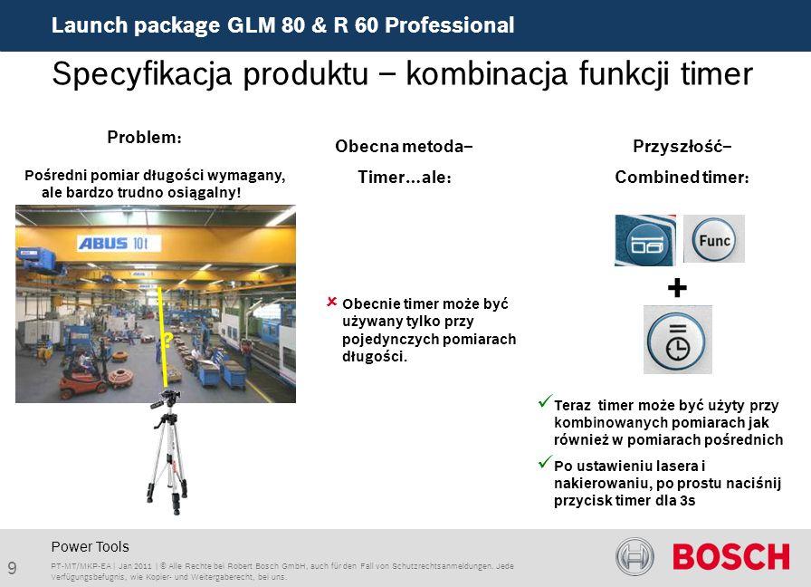 Launch package GLM 80 & R 60 Professional 9 PT-MT/MKP-EA | Jan 2011 | © Alle Rechte bei Robert Bosch GmbH, auch für den Fall von Schutzrechtsanmeldungen.