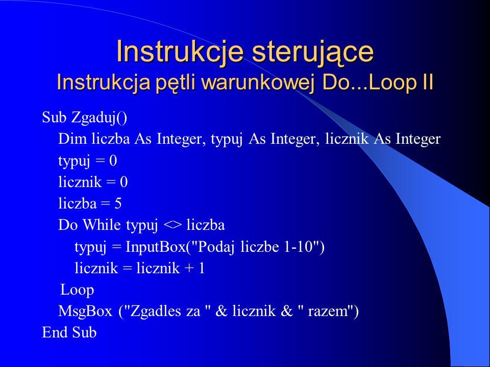 Instrukcje sterujące Instrukcja pętli warunkowej Do...Loop II Sub Zgaduj() Dim liczba As Integer, typuj As Integer, licznik As Integer typuj = 0 liczn