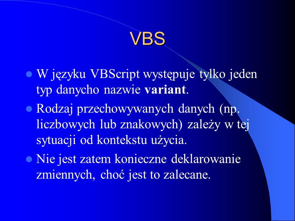 VBS W języku VBScript występuje tylko jeden typ danycho nazwie variant. Rodzaj przechowywanych danych (np. liczbowych lub znakowych) zależy w tej sytu