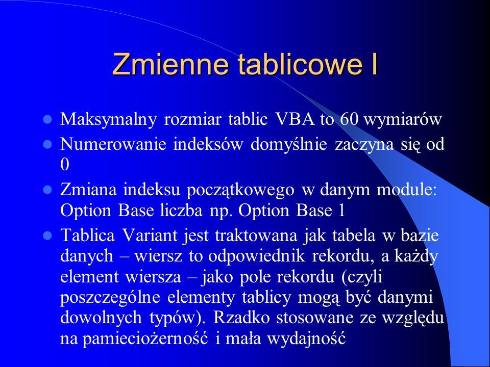 Zmienne tablicowe I Maksymalny rozmiar tablic VBA to 60 wymiarów Numerowanie indeksów domyślnie zaczyna się od 0 Zmiana indeksu początkowego w danym m