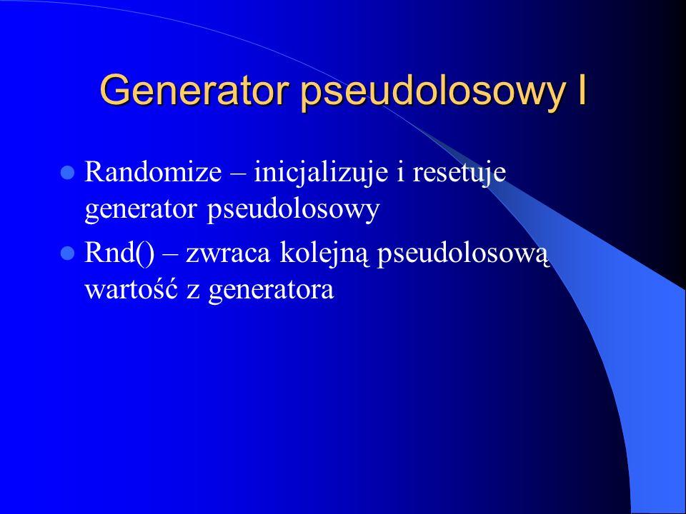 Generator pseudolosowy I Randomize – inicjalizuje i resetuje generator pseudolosowy Rnd() – zwraca kolejną pseudolosową wartość z generatora