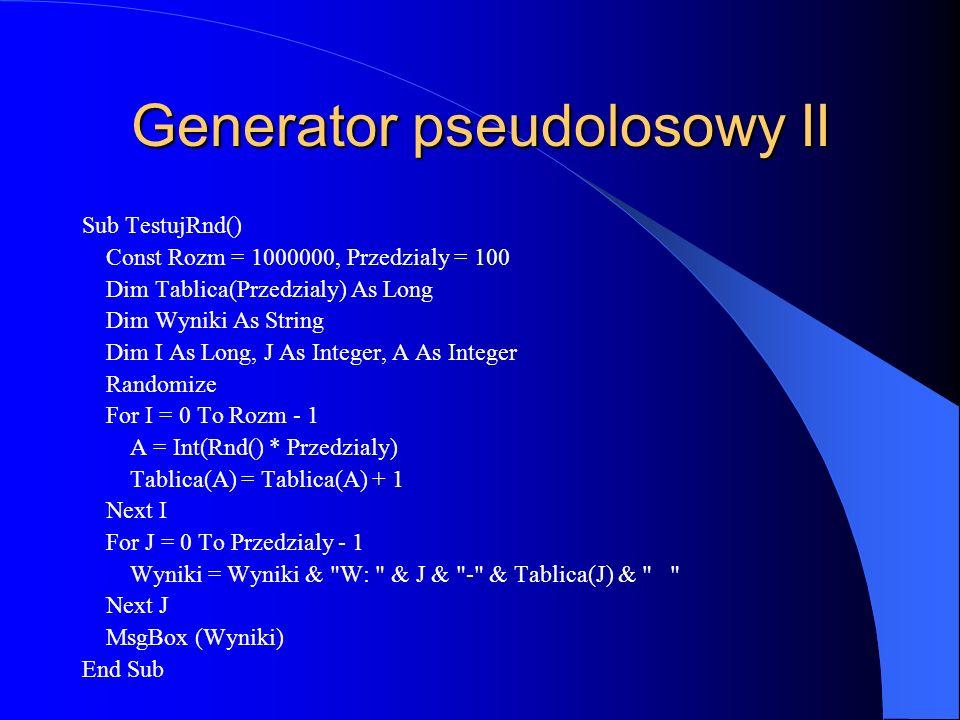 Generator pseudolosowy II Sub TestujRnd() Const Rozm = 1000000, Przedzialy = 100 Dim Tablica(Przedzialy) As Long Dim Wyniki As String Dim I As Long, J