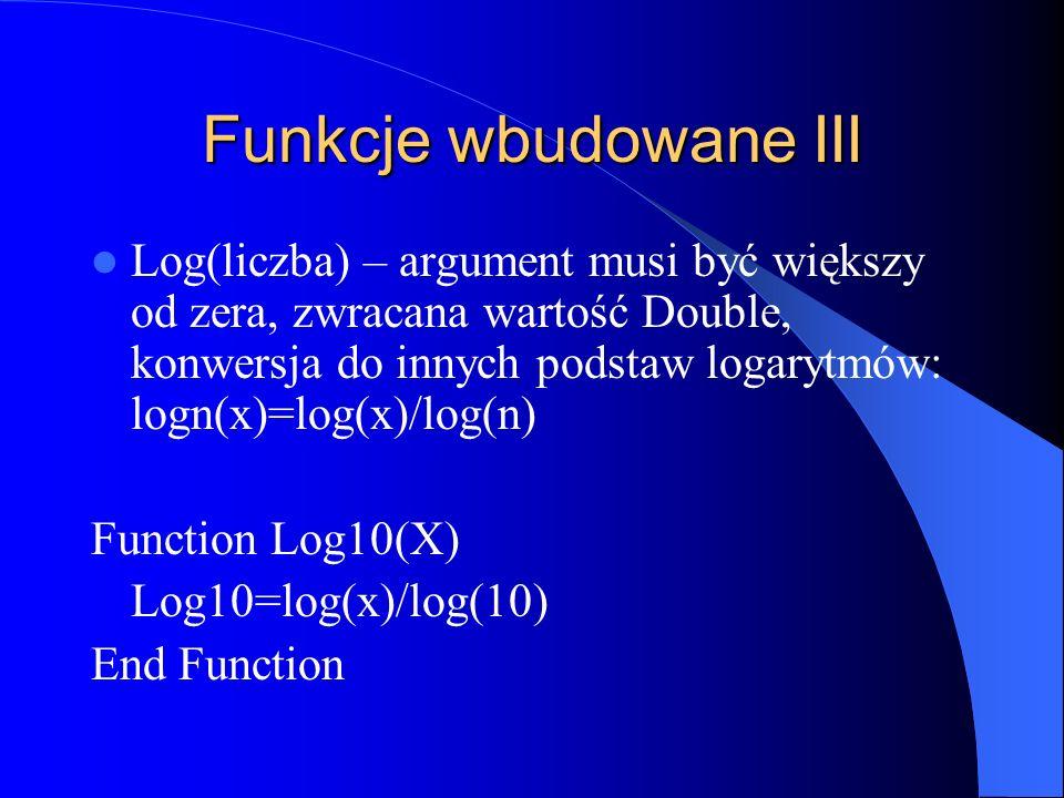 Funkcje wbudowane III Log(liczba) – argument musi być większy od zera, zwracana wartość Double, konwersja do innych podstaw logarytmów: logn(x)=log(x)