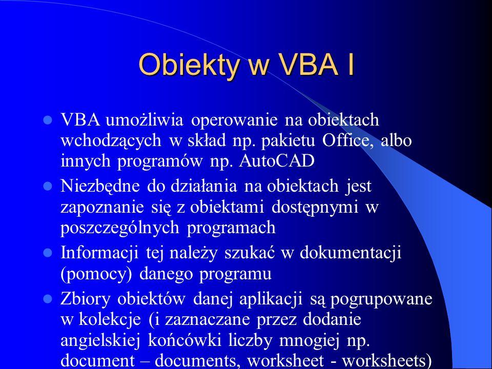 Obiekty w VBA I VBA umożliwia operowanie na obiektach wchodzących w skład np. pakietu Office, albo innych programów np. AutoCAD Niezbędne do działania