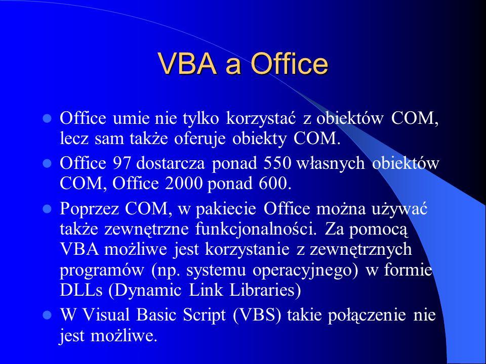 VBA a Office Office umie nie tylko korzystać z obiektów COM, lecz sam także oferuje obiekty COM. Office 97 dostarcza ponad 550 własnych obiektów COM,