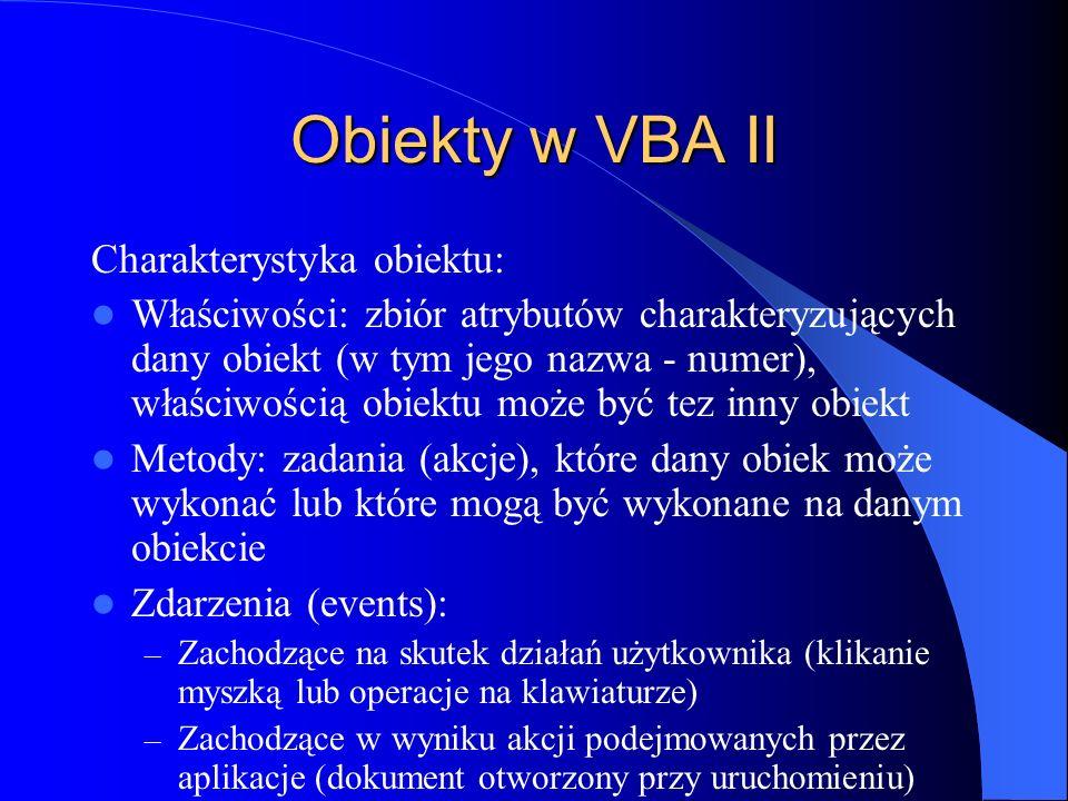 Obiekty w VBA II Charakterystyka obiektu: Właściwości: zbiór atrybutów charakteryzujących dany obiekt (w tym jego nazwa - numer), właściwością obiektu