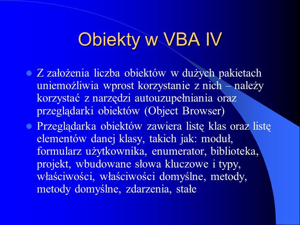 Obiekty w VBA IV Z założenia liczba obiektów w dużych pakietach uniemożliwia wprost korzystanie z nich – należy korzystać z narzędzi autouzupełniania