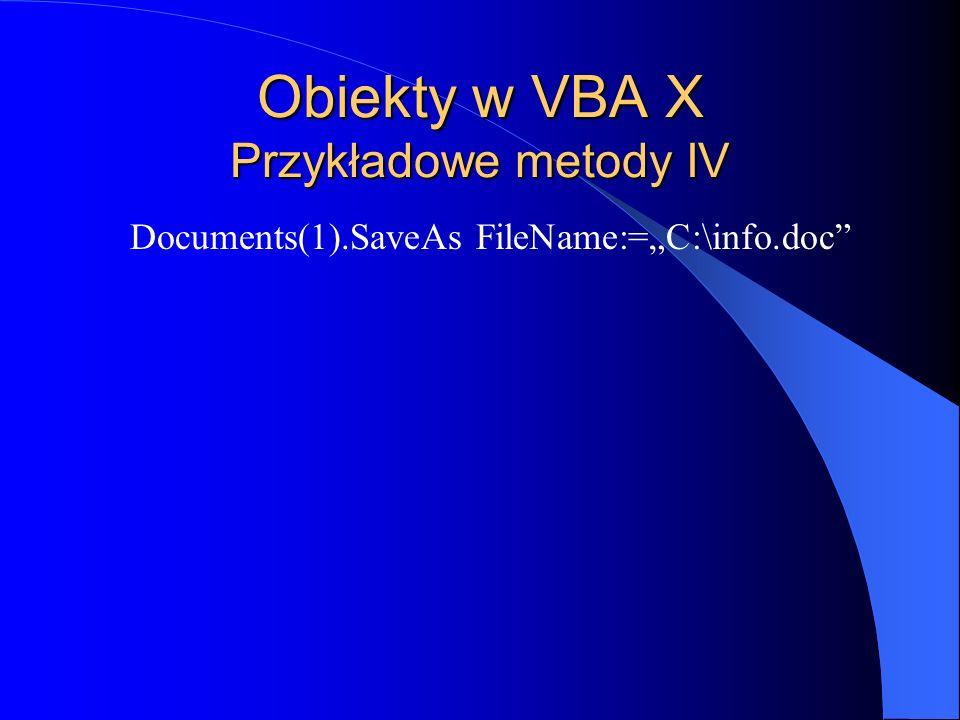 Obiekty w VBA X Przykładowe metody IV Documents(1).SaveAs FileName:=C:\info.doc