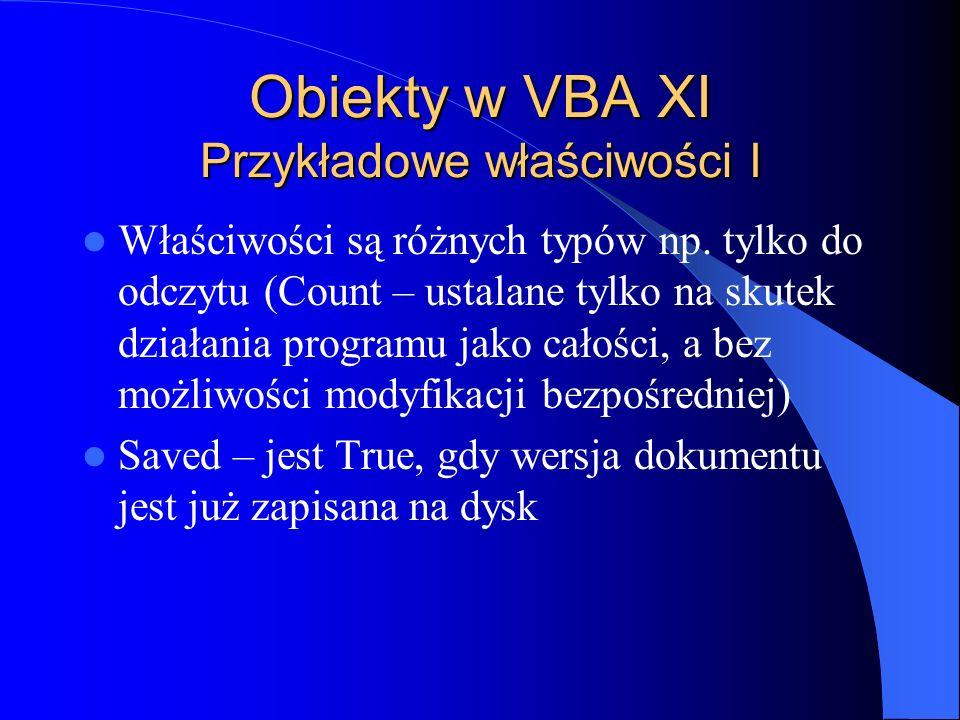 Obiekty w VBA XI Przykładowe właściwości I Właściwości są różnych typów np. tylko do odczytu (Count – ustalane tylko na skutek działania programu jako