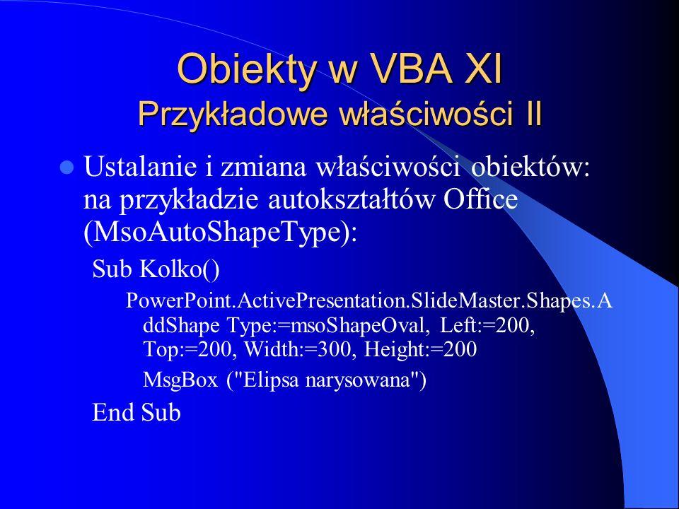 Obiekty w VBA XI Przykładowe właściwości II Ustalanie i zmiana właściwości obiektów: na przykładzie autokształtów Office (MsoAutoShapeType): Sub Kolko