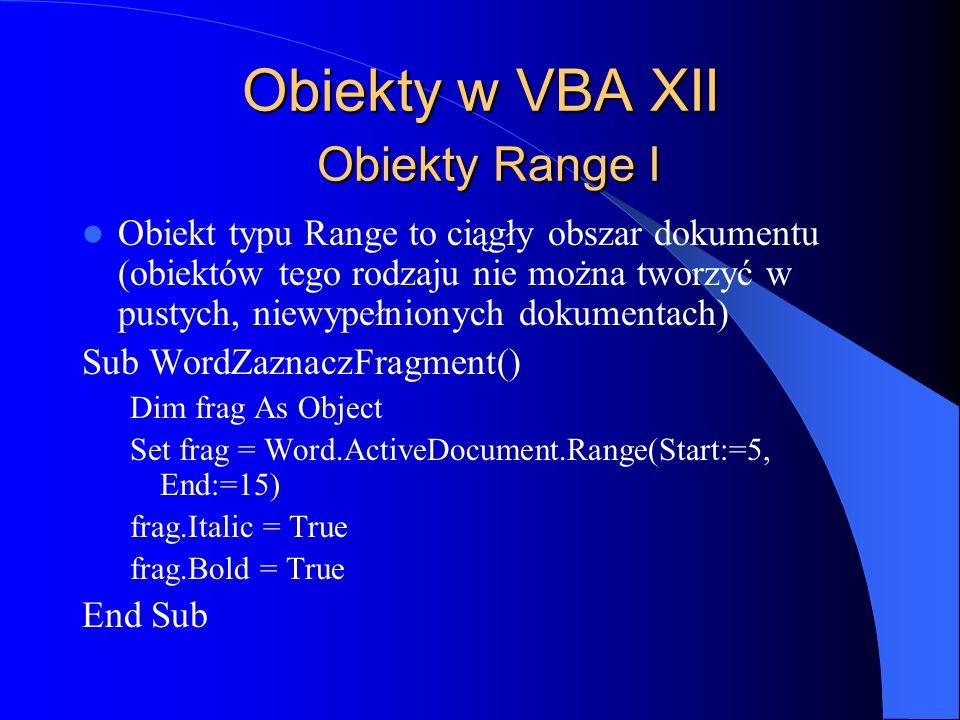 Obiekty w VBA XII Obiekty Range I Obiekt typu Range to ciągły obszar dokumentu (obiektów tego rodzaju nie można tworzyć w pustych, niewypełnionych dok