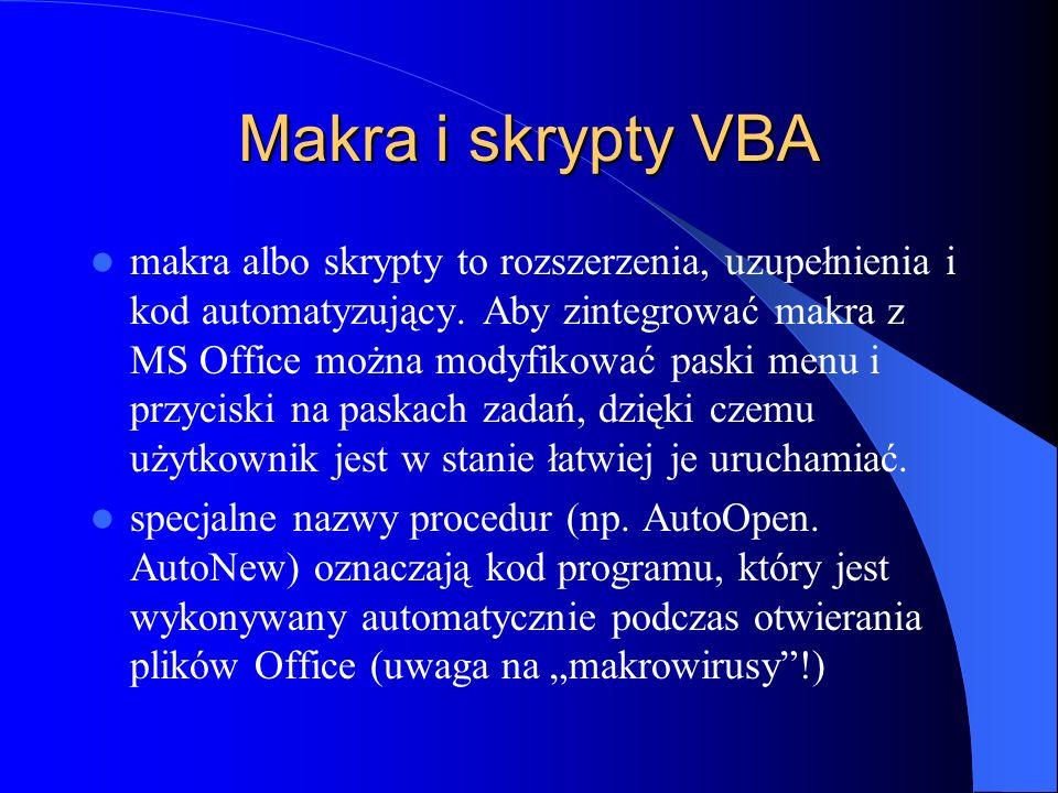 Makra i skrypty VBA makra albo skrypty to rozszerzenia, uzupełnienia i kod automatyzujący. Aby zintegrować makra z MS Office można modyfikować paski m