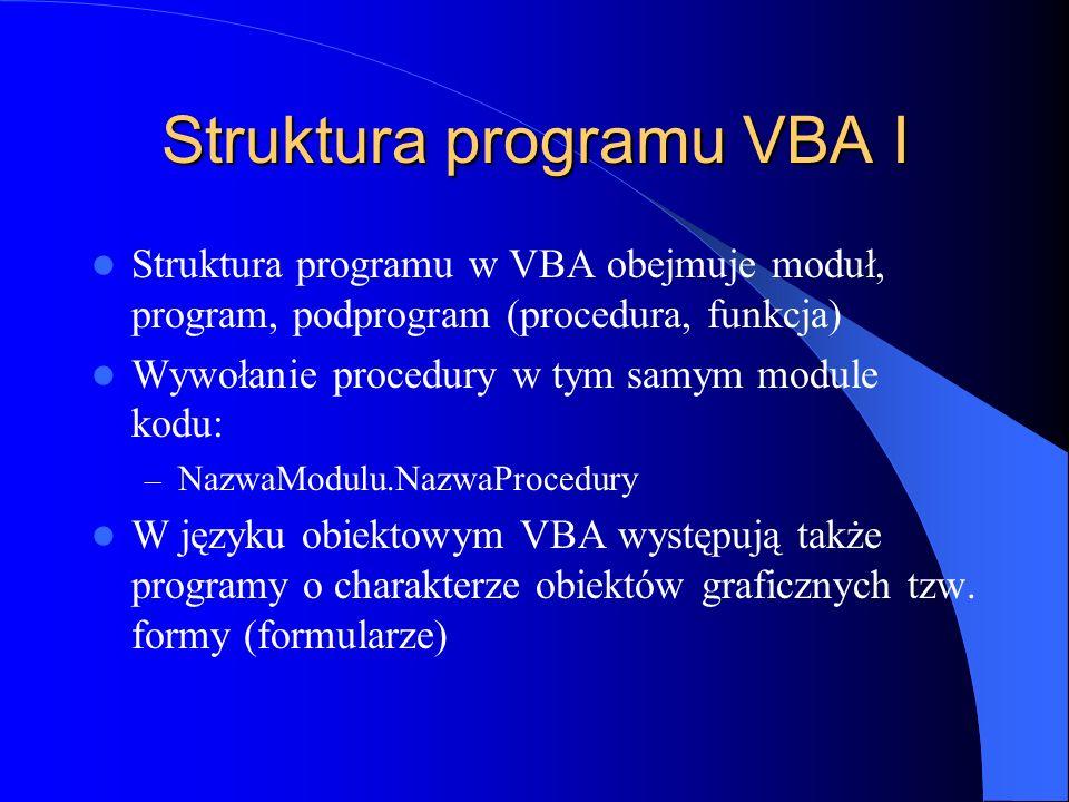 Struktura programu VBA I Struktura programu w VBA obejmuje moduł, program, podprogram (procedura, funkcja) Wywołanie procedury w tym samym module kodu