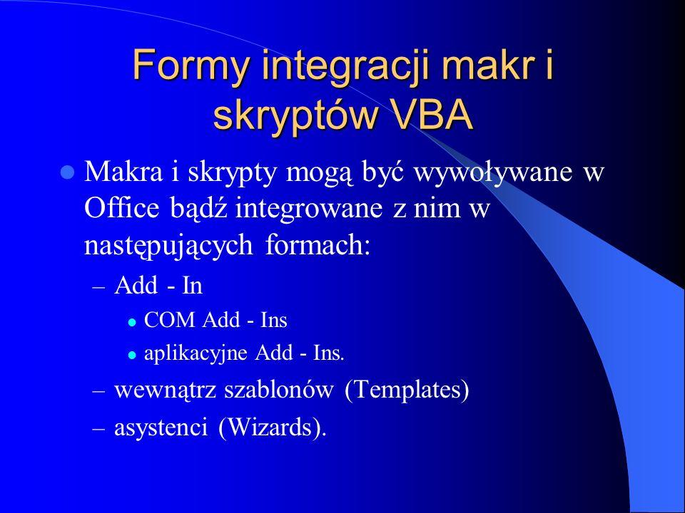 Formy integracji makr i skryptów VBA Makra i skrypty mogą być wywoływane w Office bądź integrowane z nim w następujących formach: – Add - In COM Add -