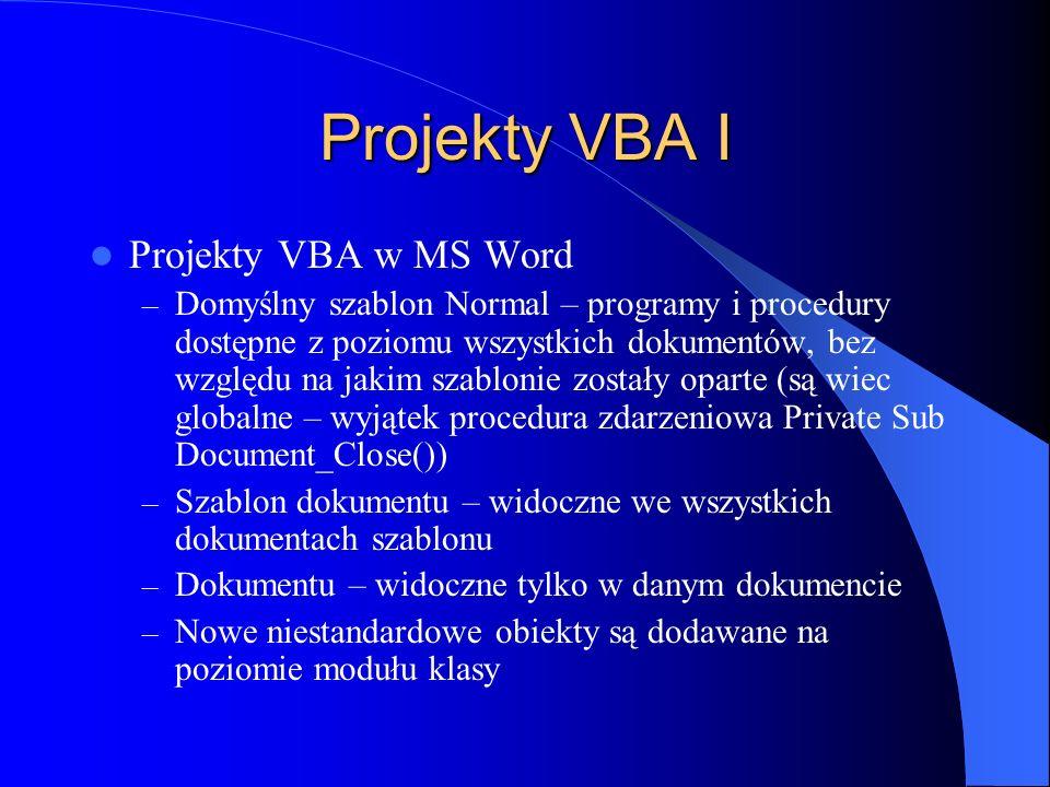 Projekty VBA I Projekty VBA w MS Word – Domyślny szablon Normal – programy i procedury dostępne z poziomu wszystkich dokumentów, bez względu na jakim
