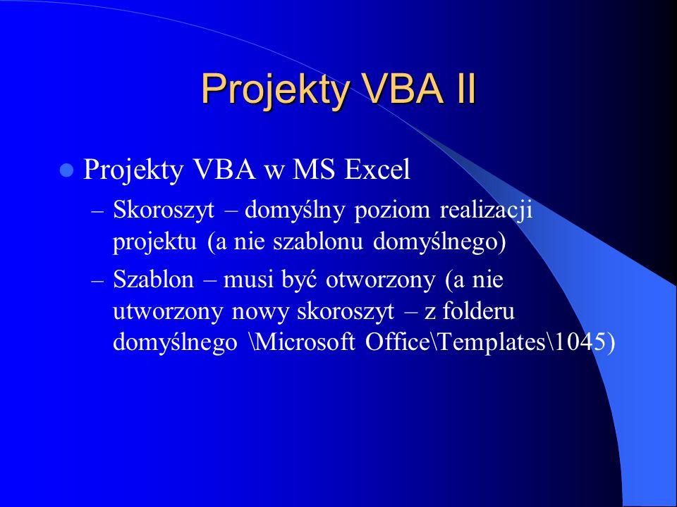 Projekty VBA II Projekty VBA w MS Excel – Skoroszyt – domyślny poziom realizacji projektu (a nie szablonu domyślnego) – Szablon – musi być otworzony (