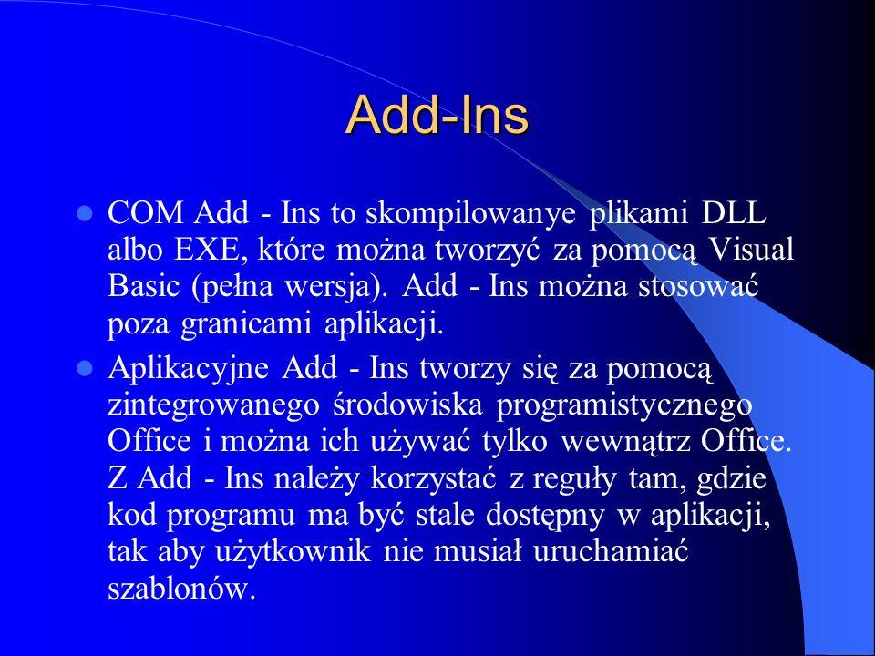 Add-Ins COM Add - Ins to skompilowanye plikami DLL albo EXE, które można tworzyć za pomocą Visual Basic (pełna wersja). Add - Ins można stosować poza
