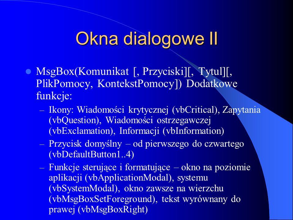 Okna dialogowe II MsgBox(Komunikat [, Przyciski][, Tytul][, PlikPomocy, KontekstPomocy]) Dodatkowe funkcje: – Ikony: Wiadomości krytycznej (vbCritical