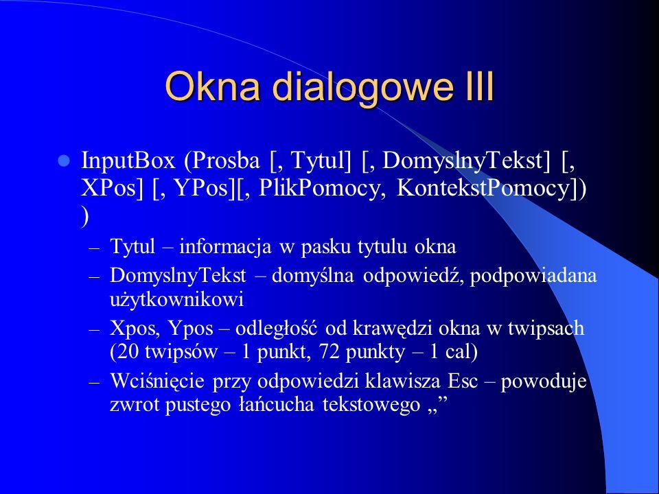 Okna dialogowe III InputBox (Prosba [, Tytul] [, DomyslnyTekst] [, XPos] [, YPos][, PlikPomocy, KontekstPomocy]) ) – Tytul – informacja w pasku tytulu