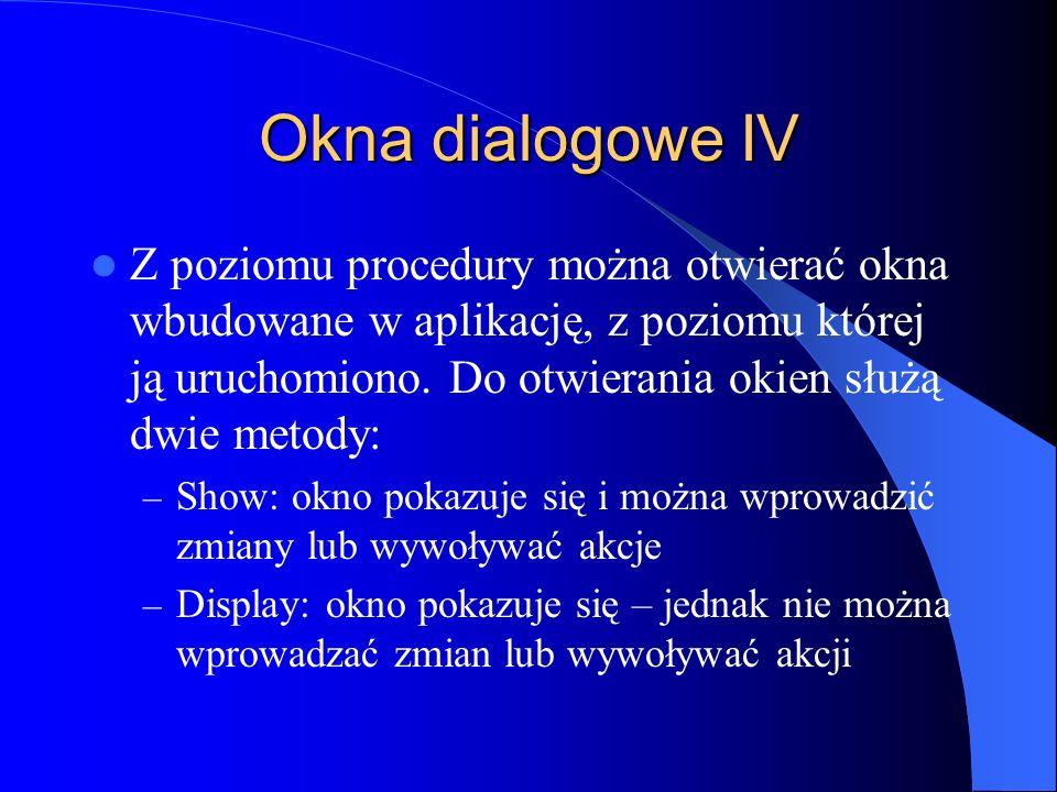 Okna dialogowe IV Z poziomu procedury można otwierać okna wbudowane w aplikację, z poziomu której ją uruchomiono. Do otwierania okien służą dwie metod