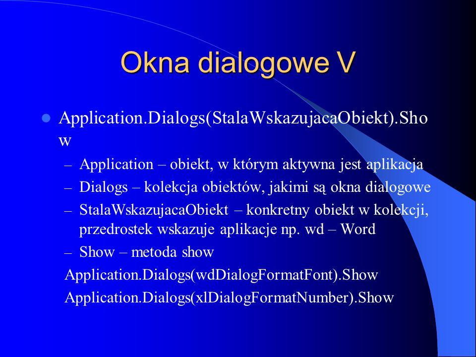 Okna dialogowe V Application.Dialogs(StalaWskazujacaObiekt).Sho w – Application – obiekt, w którym aktywna jest aplikacja – Dialogs – kolekcja obiektó