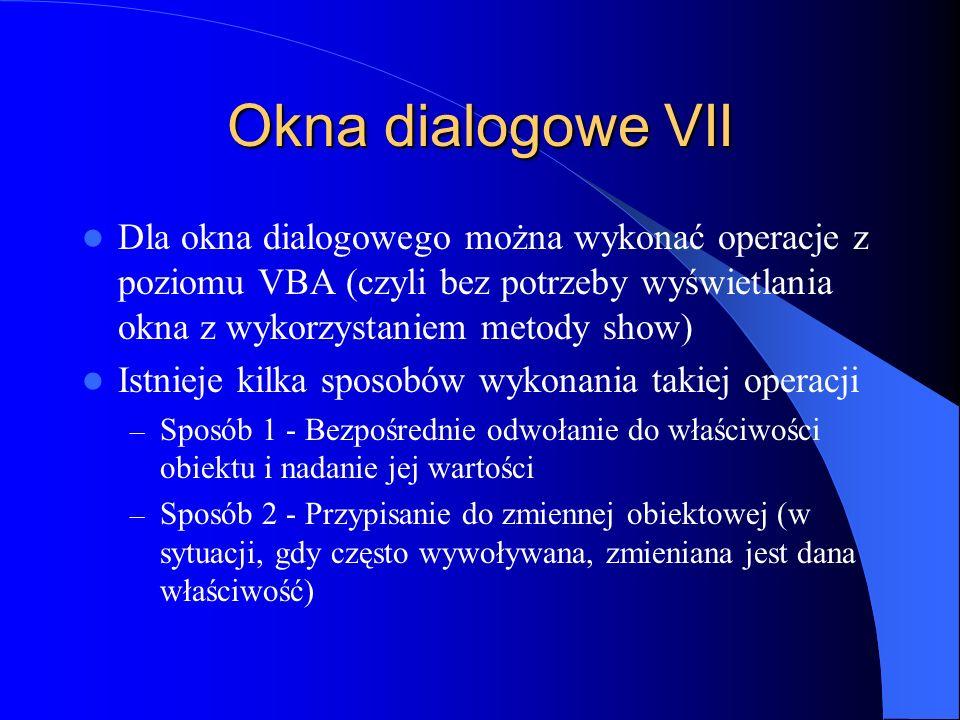 Okna dialogowe VII Dla okna dialogowego można wykonać operacje z poziomu VBA (czyli bez potrzeby wyświetlania okna z wykorzystaniem metody show) Istni